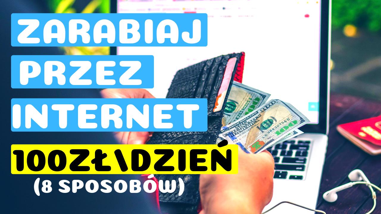 Zarabianie Przez Internet 8 Skutecznych Sposobow Na Zarabianie 100 Zlotych Na Dzien
